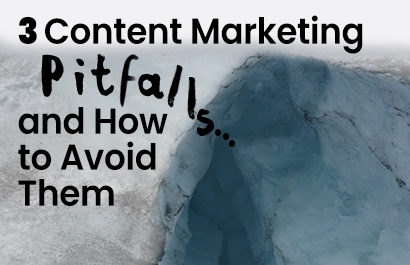 3 Content Marketing Pitfalls...and How to Avoid Them