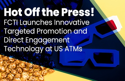 FCTI Launches Innovative Targeted Promotion and Direct Engagement Technology at US ATMs