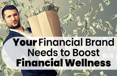 Your Financial Brand needs to Boost Financial Wellness