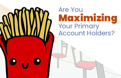 Are You Marketing to Maximizing Your Primary Account Holders?