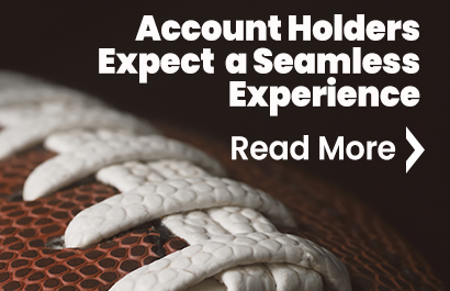 Account Holders Expect a Seamless Experience